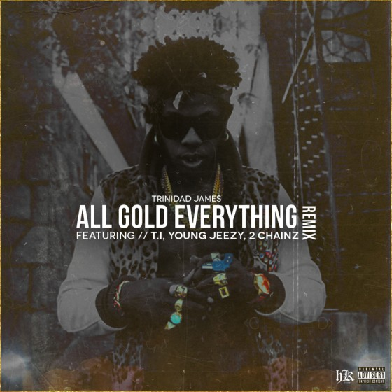 Trinidad-James-All-Gold-Everything-Remix-Ft.-T.I.-Young-Jeezy-2-Chainz-560x560